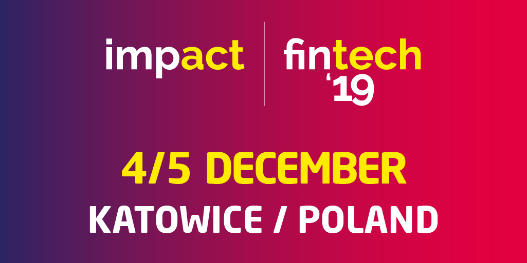 Impact fintech'19 in Katowice (Poland) - future of finance in CEE
