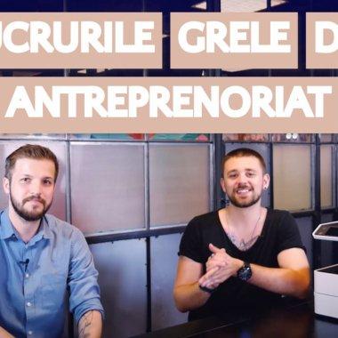 VIDEO Greutățile antreprenoriatului și cum îți faci viața mai ușoară