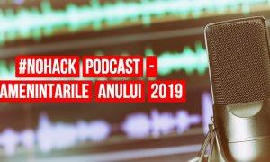 #NOHACK Podcast - Ce ne-a lovit în 2019? Cum ne apărăm intimitatea?